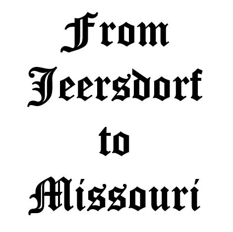 From Jeersdorf to Missouri